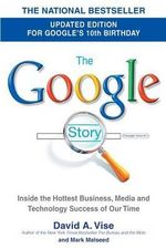 The Google Story : For Google's 10th Birthday - David A Vise