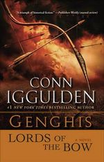 Genghis : Lords of the Bow - Conn Iggulden