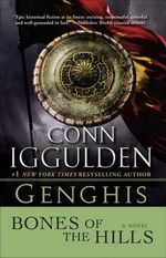 Genghis : Bones of the Hills - Conn Iggulden