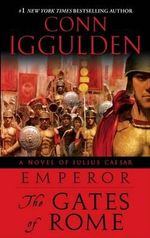 The Gates of Rome : The Gates of Rome - Conn Iggulden
