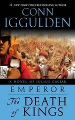The Death of Kings : The Death of Kings - Conn Iggulden