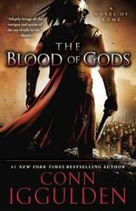 The Blood of Gods : A Novel of Rome - Conn Iggulden