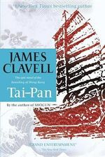 Tai-Pan : The Epic Novel of the Founding of Hong Kong - James Clavell