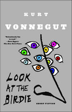 Look at the Birdie : Short Fiction - Kurt, Jr. Vonnegut