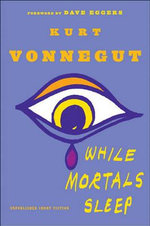 While Mortals Sleep : Unpublished Short Fiction - Kurt Vonnegut