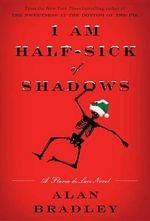 I Am Half-Sick of Shadows : Flavia de Luce Mystery Series : Book 4 - Alan Bradley