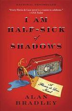 I Am Half-Sick of Shadows : A Flavia de Luce Novel - Alan Bradley