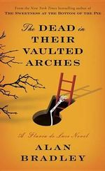 The Dead in Their Vaulted Arches : A Flavia de Luce Novel - Alan Bradley