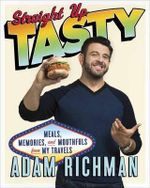 Straight Up Tasty : Meals, Memories, and Mouthfuls from My Travels - Adam Richman