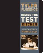Inside the Test Kitchen : 12 Recipes, Perfected - Tyler Florence