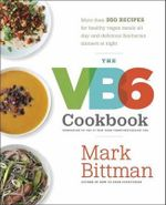 The Vb6 Cookbook : More Than 350 Recipes for Healthy Vegan Meals All Day and Delicious Flexitarian Dinners at Night - Mark Bittman