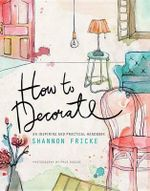 How to Decorate : An Inspiring and Practical Handbook - Shannon Fricke