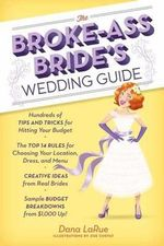 The Broke-Ass Bride's Wedding Guide : 50 Simple ideas to make from top designers - Dana LaRue