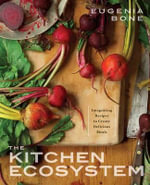 The Kitchen Ecosystem : 40 Ingredients Cooked, Preserved, and Enjoyed without Wasting Anything - Eugenia Bone