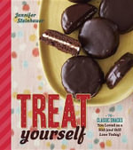 Treat Yourself : 70 Classic Snacks You Loved as a Kid (and Still Love Today) - Jennifer Steinhauer