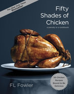 Fifty Shades of Chicken : A Parody in a Cookbook - F. L. Fowler