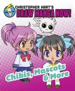 Christopher Hart's Draw Manga Now! Chibis, Mascots, and More : Christopher Hart's Draw Manga Now! - Christopher Hart