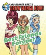 Christopher Hart's Draw Manga Now! Best Friends Forever : Christopher Hart's Draw Manga Now! - Christopher Hart