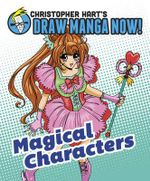 Christopher Hart's Draw Manga Now! Magical Characters : Christopher Hart's Draw Manga Now! - Christopher Hart
