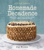 Joy the Baker Homemade Decadence : Irresistibly Sweet, Salty, Gooey, Sticky, Fluffy, Creamy, Crunchy Treats - Joy Wilson