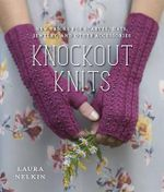Knockout Knits : New Tricks for Scarves, Hats, Jewelry, and Other Accessories - Laura Nelkin