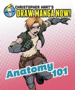 Christopher Hart's Draw Manga Now! Anatomy 101 : Christopher Hart's Draw Manga Now! - Christopher Hart