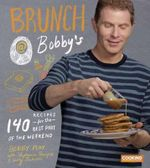 Brunch at Bobby's : 140 Recipes for the Best Part of the Weekend - Bobby Flay