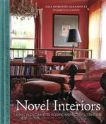 Novel Interiors : Living in Enchanted Rooms Inspired by Literature - Lisa Borgnes Giramonti