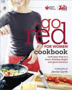 The Go Red for Women Cookbook : Cook Your Way to a Heart-Healthy Weight and Good Nutrition - American Heart Association