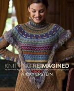 Knitting reimagined : An Innovative Approach to Structure and Shape with 25 Breathtaking Projects - Nicky Epstein