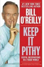 Keep it Pithy : Useful Observations in a Tough World - Bill O'Reilly
