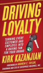 Driving Loyalty : Turning Every Customer and Employee into a Raving Fan for Your Brand - Kirk Kazanjian