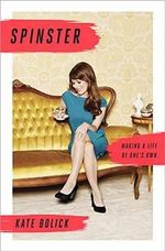 Spinster : A Life of One's Own - Kate Bolick