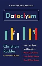 Dataclysm : Love, Sex, Race, and Identity--What Our Online Lives Tell Us about Our Offline Selves - Christian Rudder