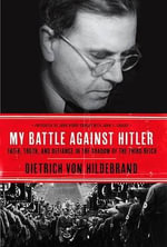 He Dared Speak the Truth : A Memoir of a Man of Faith in the Shadow of Nazi Germany - Dietrich Von Hildebrand