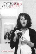 Wild Tales : A Rock & Roll Life - Graham Nash
