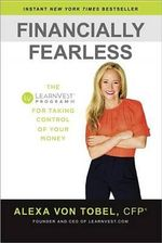 Financially Fearless : The LearnVest Program for Taking Control of Your Money - Alexa Von Tobel