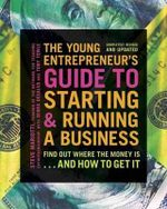 The Young Entrepreneur's Guide to Starting and Running a Business : Find Out Where the Money is...and How to Get it - Steve Mariotti