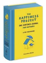 Happiness Project One-Sentence Journal for Mothers - Gretchen Rubin