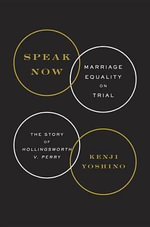 Speak Now: Marriage Equality on Trial : The Story of Hollingsworth V. Perry - Kenji Yoshino