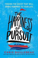 The Happiness of Pursuit : Finding the Quest That Will Bring Purpose to Your Life - Chris Guillebeau