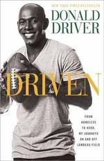 Driven : From Homeless to Hero, My Journeys on and off Lambeau Field - Donald Driver