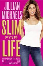 Slim for Life : My Insider Secrets to Simple, Fast, and Lasting Weight Loss - Jillian Michaels