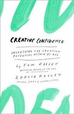 Creative Confidence : Unleashing the Creative Potential Within Us All - Thomas Kelley