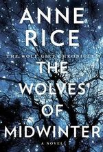 The Wolves of Midwinter : The Wolf Gift Chronicles - Anne Rice