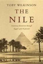 The Nile : A Journey Downriver Through Egypt's Past and Present - Toby Wilkinson