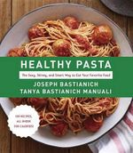 Healthy Pasta : The Sexy, Skinny, and Smart Way to Eat Your Favorite Food - Joseph Bastianich