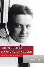 The World of Raymond Chandler : In His Own Words - Raymond Chandler