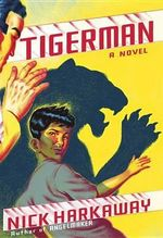 Tigerman : A Novel - Nick Harkaway
