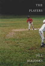 The Players : Poems - Jill Bialosky